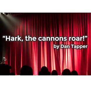 Hark, the Cannons Roar! – by Dan Tapper
